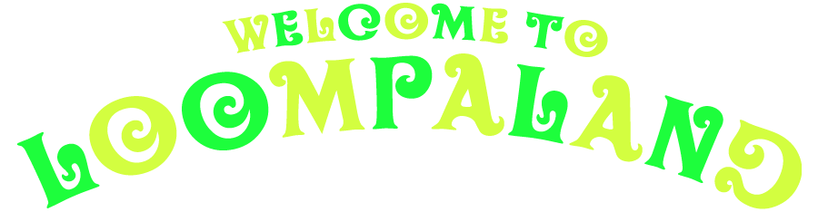 Welcome to Loompaland